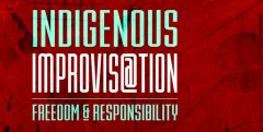 Indigenous Improvisation Colloquium: Freedom & Responsibility